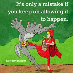 It's only a mistake if you keep on allowing it to happen.