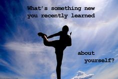 What's something new you recently learned about yourself?