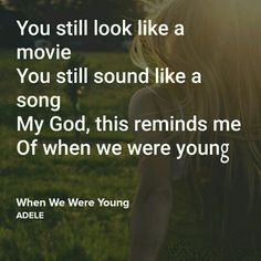 You still look like a movie You still sound like a song. My God, this reminds me of when we were young. When we were young- Adele Lyrics. Adele Quotes, Adele Lyrics, Song Lyric Quotes, Music Quotes, Adele Concert, Cool Lyrics, Music Lyrics, Music Love, Love Songs