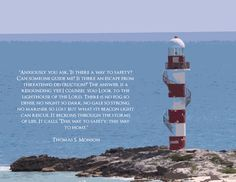 Free Inspirational Lighthouse Download. Thomas S. Monson + his famous lighthouse quote