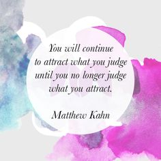 You will continue to #attract what you judge until you no longer judge what you attract. #MatthewKahn
