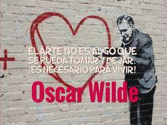 """""""El #Arte no es algo que se pueda tomar y dejar. Es necesario para #Vivir"""". #OscarWilde #FrasesCelebres @candidman"""