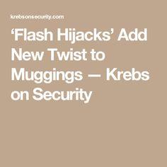 'Flash Hijacks' Add New Twist to Muggings — Krebs on Security