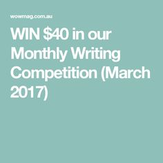 WIN $40 in our Monthly Writing Competition (March 2017) Competition, March, Writing, Reading, Reading Books, Being A Writer, Mac