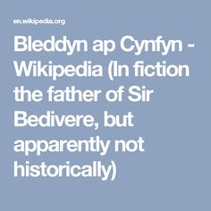 Bleddyn ap Cynfyn - Wikipedia (In fiction the father of Sir Bedivere, but apparently not historically)