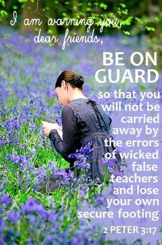 Be on guard, so that you will not be carried away by the errors of wicked false teachers and lose your own secure footing. 2 Peter 3:17