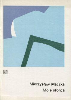 """""""Moje słońca"""" Mieczysław Mączka Cover by Juliusz Rybiki Published by Wydawnictwo Iskry 1978"""