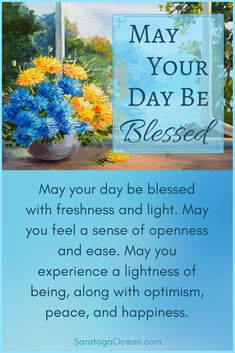 May your day be blessed, today and every day. Have a beautiful day!