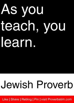 As you teach, you learn. - Jewish Proverb #proverbs #quotes