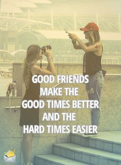 Good friends make the good times better, and the hard times easier. #quote #friends