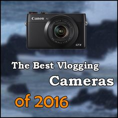 Looking to give your YouTube channel the best look? Here's the list of the best vlogging cameras to buy in 2016.