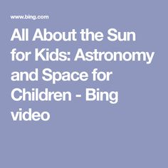 All About the Sun for Kids: Astronomy and Space for Children - Bing video Bing Video, Astronomy, Children, Kids, Moon, Earth, Space, Young Children, Young Children