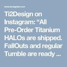"Ti2Design on Instagram: ""All Pre-Order Titanium HALOs are shipped.  FallOuts and regular Tumble are ready for immediate shipping.  www.ti2design.com  #usn…"""
