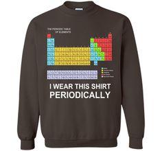I Wear this Shirt Periodically T-shirt funny science tshirt t-shirt-TEE/ HOODIE/ TANK