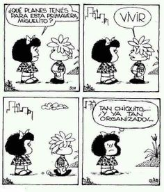 "Mafalda: ""What are your plans for this spring?"" Miguelito: ""To live."" Mafalda: ""So young, yet so organised! Mafalda Quotes, Bd Comics, Little Bit, Humor Grafico, Calvin And Hobbes, More Than Words, Spanish Quotes, Good Thoughts, Mafia"