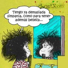"Mafalda: ""I have already too much charisma to on top of that have beauty"" ; Sweet Quotes, Happy Quotes, Funny Quotes, Spanish Humor, Spanish Quotes, Mafalda Quotes, Note To Self, Just For Laughs, Mafia"