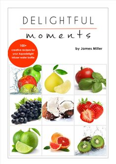 """James Miller's """"Delightful Moments"""" book. Free download from www.bottlinfuser.com after purchasing the Aquadelight Infuser Water Bottle on www.amazon.com."""