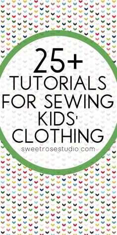 25 Tutorials for Sewing Kids Clothing-- DIY makes great dress patterns and gifts!