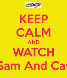 sam and cat images | KEEP CALM AND WATCH Sam And Cat - KEEP CALM AND CARRY ON Image ...