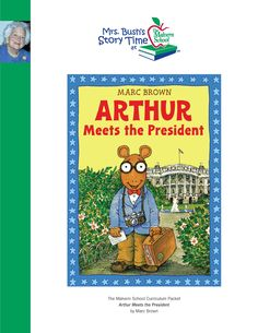"""Arthur Meets the President by Marc Brown. This is one in a series of books where the Malvern School supports children's literacy by creating dynamic lesson plans for each of the children's books featured in the original 1991 ABC Network radio show called, """"Mrs. Bush's Story Time."""" To access this book go to   http://www.malvernschool.com/mrs-bushs-story time"""