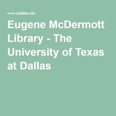 Eugene McDermott Library - The University of Texas at Dallas