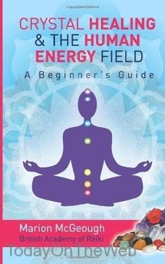 Crystal Healing & The Human Energy Field A Beginners Guide Paperback