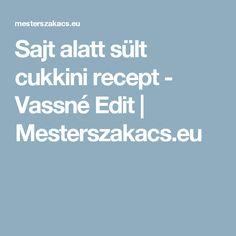 Sajt alatt sült cukkini recept - Vassné Edit | Mesterszakacs.eu