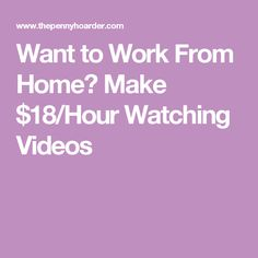 Want to Work From Home? Make $18/Hour Watching Videos