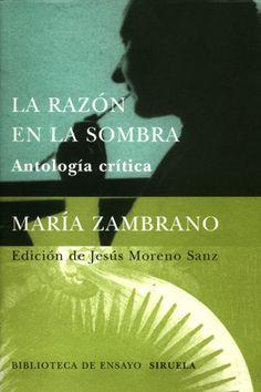 La razón en la sombra : antología crítica / María Zambrano ; edición de Jesús Moreno Sanz