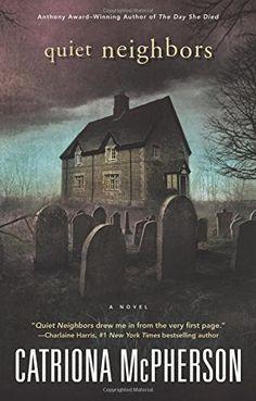 Quiet Neighbors: A Novel by Catriona McPherson https://www.amazon.com/dp/0738747629/ref=cm_sw_r_pi_dp_VoYtxbCJM2T5K