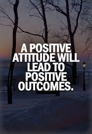 """A positive attitude will lead to positive outcomes."""