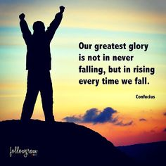 Our greatest glory is not in never falling, but in rising every time we fall - Confucius #followgram