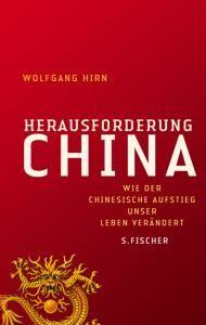 Herausforderung China : wie der chinesische Aufstieg unser Leben verändert / Wolfgang Hirn