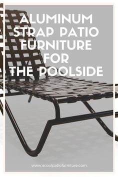 Aluminum Strap Patio Furniture for the Poolside Aluminum Patio, Paint Finishes, Porch, Powder, Frames, Outdoor, Steel, Furniture, Diy Patio
