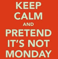 :) Good Morning People !!! Have a wonderful week !!!  ……..GOT NEWS 4 U:   MONDAY IS A HARD DAY TO PRETEND IT'S - NOT -………ccp