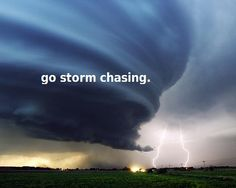 go storm chasing.