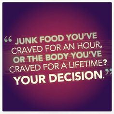 Motivation #92: Junk food you've craved for an hour or the body you've craved for a lifetime? Your decision.