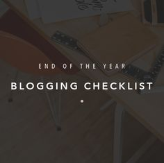 A checklist for bloggers to end the year strong + a free download for you!