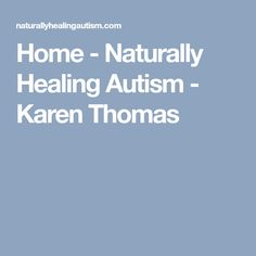 Home - Naturally Healing Autism - Karen Thomas