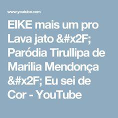 EIKE mais um pro Lava jato   Paródia Tirullipa de Marilia Mendonça   Eu sei  de Cor d132133227ac1