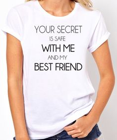 Best Friend T Shirt Your Secret is Safe With Me and My Best Friend Best Friend Shirts Teen Shirts Funny Friend Shirts Gift for Friend by threadedtees on Etsy https://www.etsy.com/listing/249271287/best-friend-t-shirt-your-secret-is-safe
