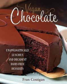 Vegan Chocolate: Unapologetically Luscious and Decadent Dairy-Free Desserts by Fran Costigan. Must check this out!