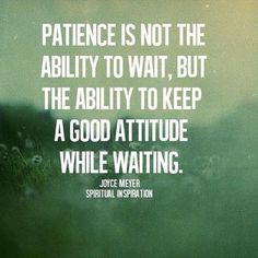 Patience is not the ability to wait, but the ability to keep a good attitude while waiting. #quote #patience