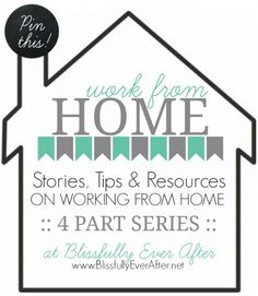Work-From-Home Stories, Tips & Resources on Working from Home. A 4 part series at blissfullyeverafter.net