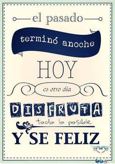 """""""El pasado terminó anoche, hoy es otro día, disfruta todo lo posible y sé feliz."""" #Citas #Frases @Candidman"""