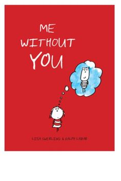 """Me Without You Book Looking for the perfect way to say """"I love you"""" to a special someone? From famed cartoonists Lisa Swerling and Ralph Lazar, Me Without You features countless cute color illustrations of scenarios that are simply incomplete without two. A uniquely charming gift for Valentine's Day, anniversaries, or just because, readers will find themselves dipping into this beguiling book again and again. 4-1/2 x 6 in; 96 pp; Hardcover October 2011 Lisa Swerling and Ralph Lazar are best…"""