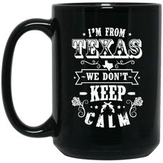 Texas Mug I'm From Texas We Don't Keep Calm Coffee Mug Tea Mug Texas Mug I'm From Texas We Don't Keep Calm Coffee Mug Tea Mug Perfect Quality for Amazing Prices