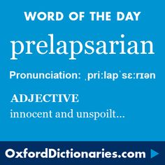 prelapsarian (adjective): Characteristic of the time before the Fall of Man; innocent and unspoilt. Word of the Day for 24 November 2015. #WOTD #WordoftheDay #prelapsarian