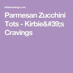 Parmesan Zucchini Tots - Kirbie's Cravings