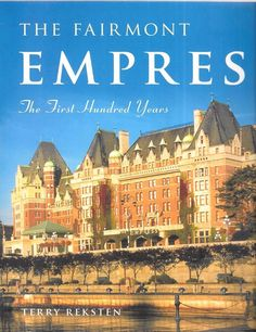 The Fairmont Empress The First Hundred Years 2008 Paperback Edition
